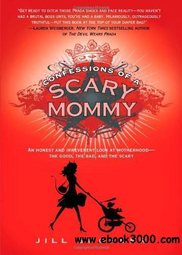 Confessions of a Scary Mommy: An Honest and Irreverent Look at Motherhood: The Good, The Bad, and the Scary free download