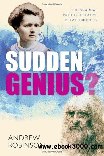 Sudden Genius: The Gradual Path to Creative Breakthroughs free download
