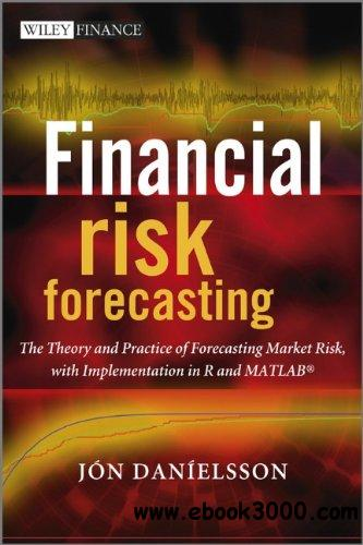 Financial Risk Forecasting: The Theory and Practice of Forecasting Market Risk with Implementation in R and Matlab free download