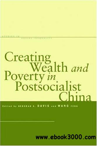 Creating Wealth and Poverty in Postsocialist China free download