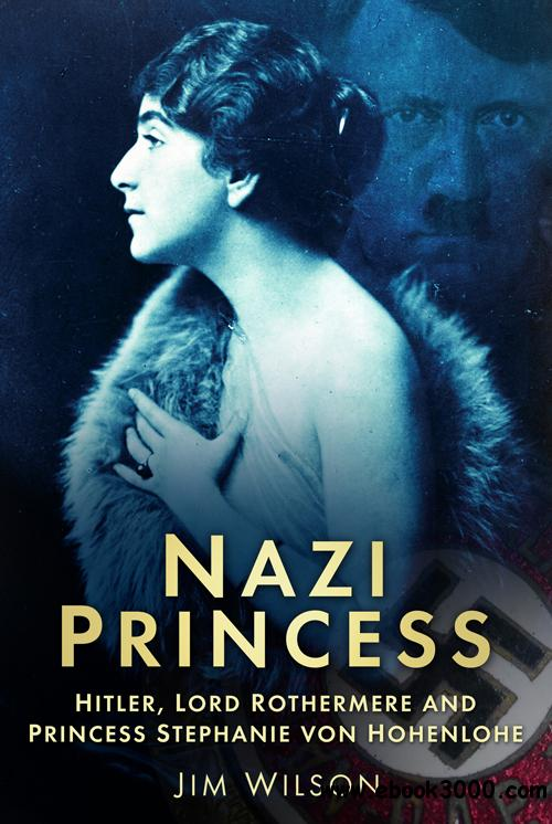 Nazi Princess: Hitler, Lord Rothermere and Princess Stephanie von Hohenlohe free download