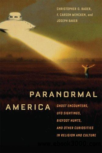 Paranormal America: Ghost Encounters, UFO Sightings, Bigfoot Hunts, and Other Curiosities in Religion and Culture free download