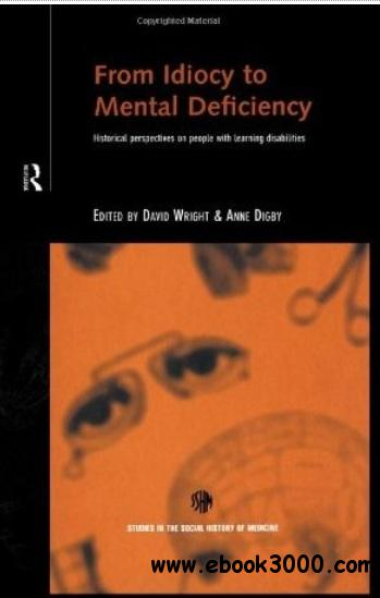 From Idiocy to Mental Deficiency: Historical Perspectives on People with Learning Disabilities free download