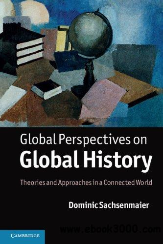 Global Perspectives on Global History: Theories and Approaches in a Connected World free download