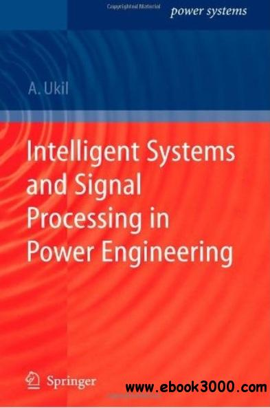 Intelligent Systems and Signal Processing in Power Engineering free download