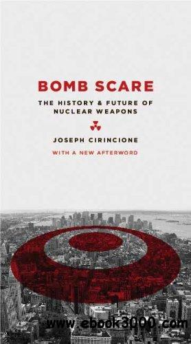 Bomb Scare: The History and Future of Nuclear Weapons free download