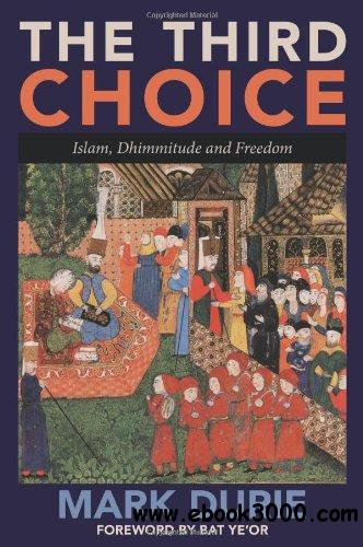 The Third Choice: Islam, Dhimmitude and Freedom free download