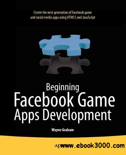 Beginning Facebook Game Apps Development free download