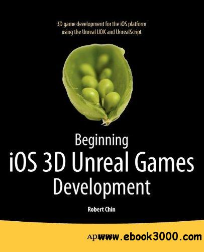Beginning iOS 3D Unreal Games Development free download