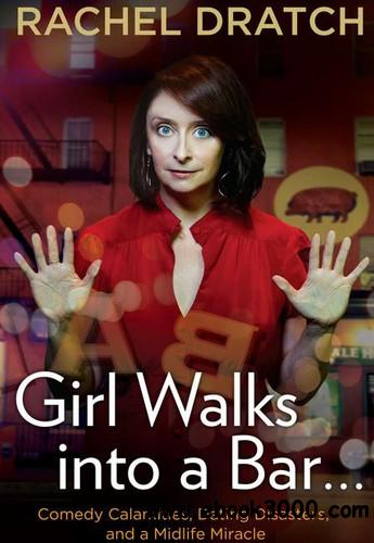 Girl Walks into a Bar . . .: Comedy Calamities, Dating Disasters, and a Midlife Miracle free download