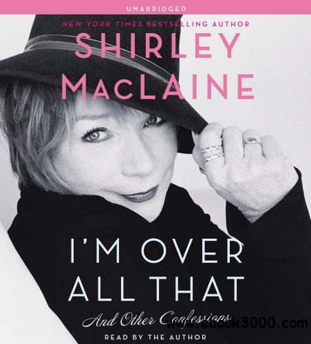 I'm Over All That: And Other Confessions (Audiobook) free download
