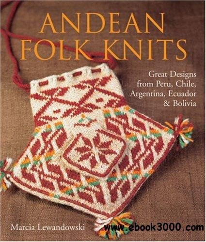 Andean Folk Knits: Great Designs from Peru, Chile, Argentina, Ecuador & Bolivia free download
