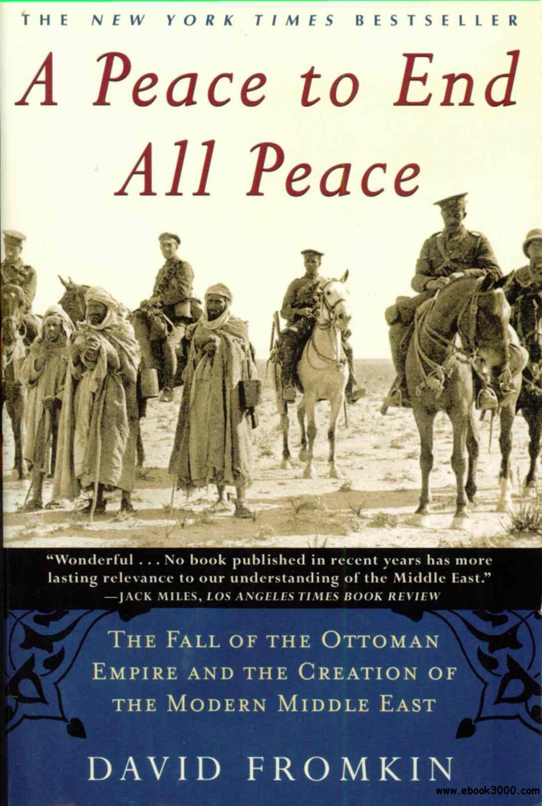 A Peace to End All Peace: The Fall of the Ottoman Empire and the Creation of the Modern Middle East free download