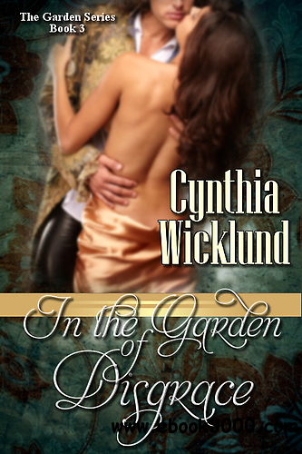 In the Garden of Disgrace (The Garden Series Book 3) by Cynthia Wicklund free download
