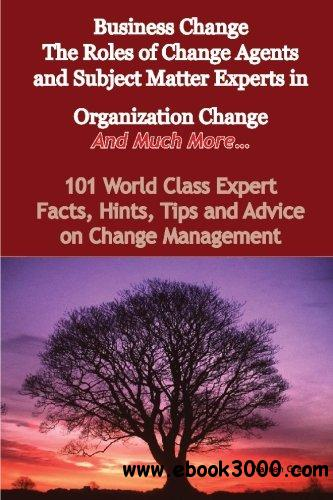 Business Change - the Roles of Change Agents and Subject Matter Experts in Organization Change - and Much More free download