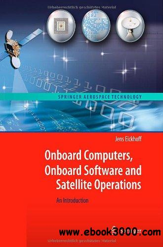 Onboard Computers, Onboard Software and Satellite Operations: An Introduction free download