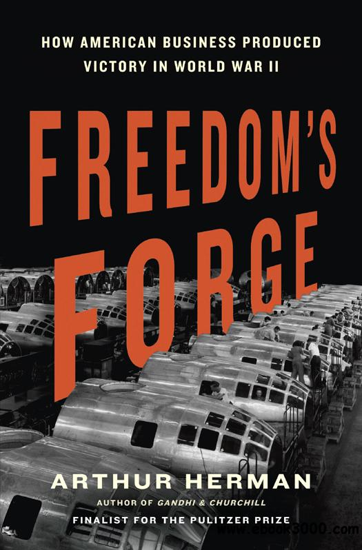 Freedom's Forge: How American Business Produced Victory in World War II free download