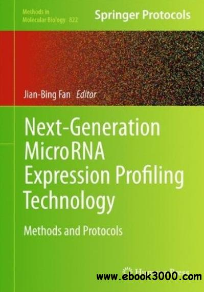 Next-Generation MicroRNA Expression Profiling Technology: Methods and Protocols free download