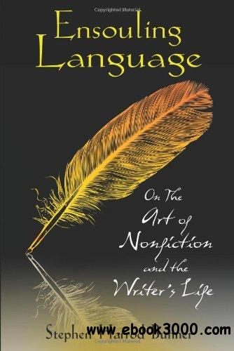 Ensouling Language: On the Art of Nonfiction and the Writer's Life free download