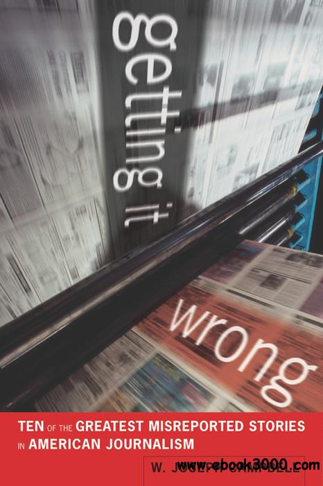 Getting It Wrong: Ten of the Greatest Misreported Stories in American Journalism free download