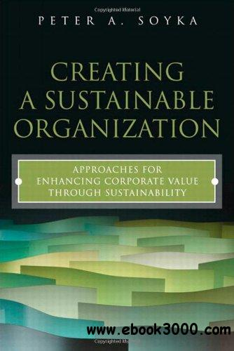 Creating a Sustainable Organization: Approaches for Enhancing Corporate Value Through Sustainability free download