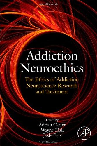 Addiction Neuroethics: The ethics of addiction neuroscience research and treatment free download