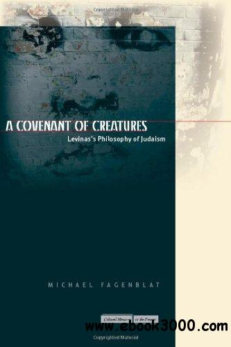 A Covenant of Creatures: Levinas's Philosophy of Judaism free download