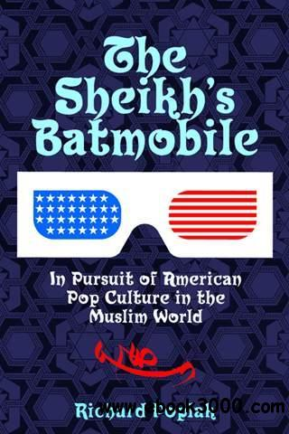 The Sheikh's Batmobile: In Pursuit of American Pop Culture in the Muslim World free download