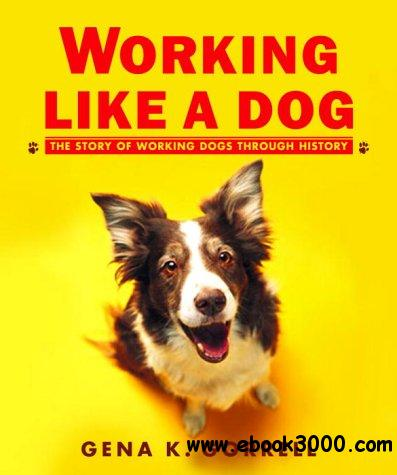 Working Like a Dog: The Story of Working Dogs through History free download