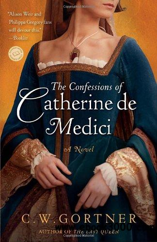 The Confessions of Catherine de Medici: A Novel free download