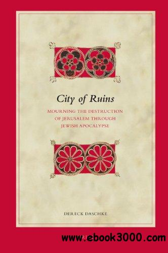 City of Ruins: Mourning the Destruction of Jerusalem Through Jewish Apocalypse free download