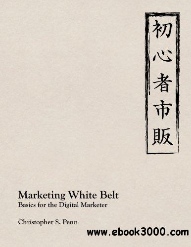 Marketing White Belt: Basics For the Digital Marketer free download
