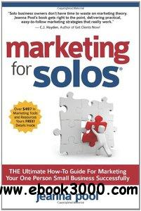 Marketing for Solos: THE Ultimate How-To Guide For Marketing Your One Person Small Business Successfully free download