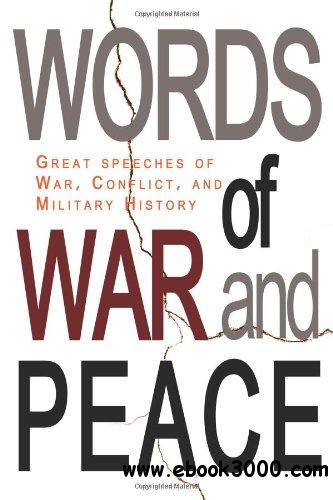 Words of War and Peace: Great Speeches of War, Conflict, and Military History free download