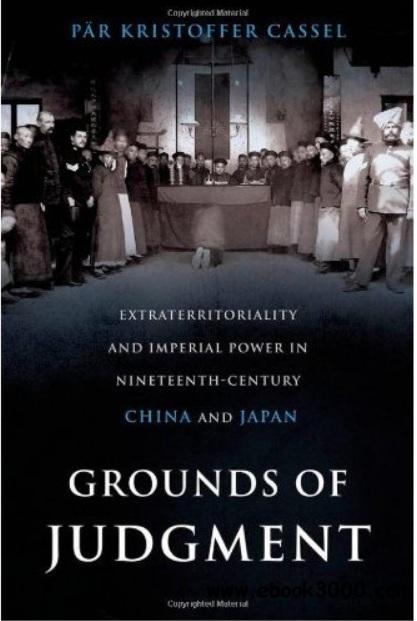 Grounds of Judgment: Extraterritoriality and Imperial Power in Nineteenth-Century China and Japan free download