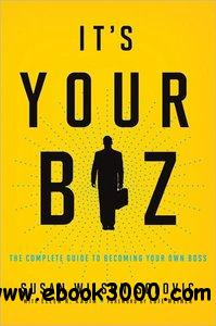 It's Your Biz: The Complete Guide to Becoming Your Own Boss free download