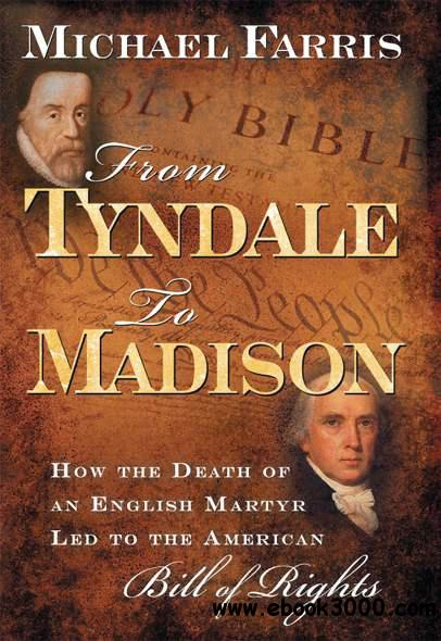 From Tyndale to Madison: How the Death of an English Martyr Led to the American Bill of Rights free download