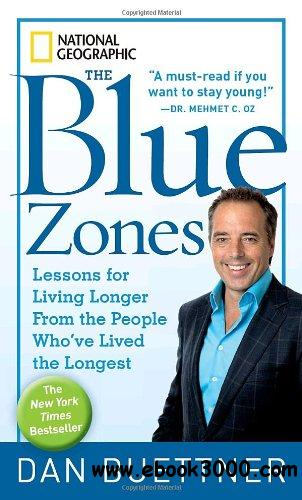 The Blue Zones: Lessons for Living Longer From the People Who've Lived the Longest free download
