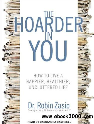 The Hoarder in You: How to Live a Happier, Healthier, Uncluttered Life (Audiobook) free download