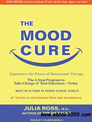 The Mood Cure: The 4-Step Program to Take Charge of Your Emotions - Today (Audiobook) free download
