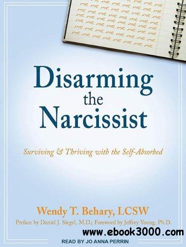 Disarming the Narcissist: Surviving & Thriving with the Self-Absorbed (Audiobook) free download