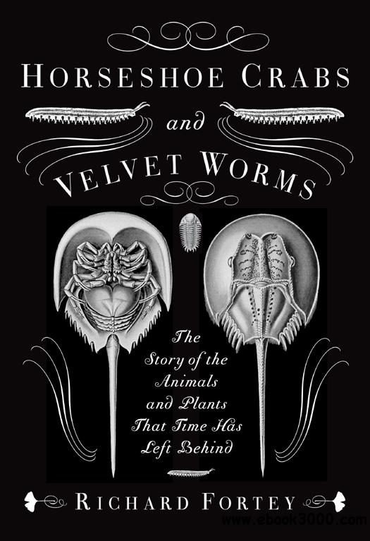 Horseshoe Crabs and Velvet Worms: The Story of the Animals and Plants That Time Has Left Behind free download