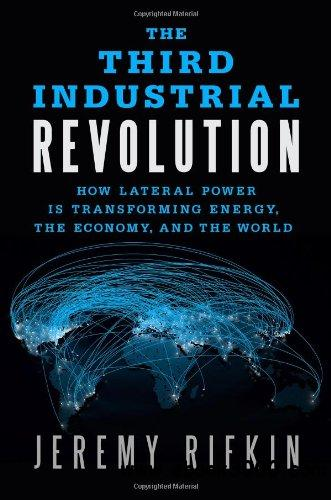 The Third Industrial Revolution: How Lateral Power Is Transforming Energy, the Economy, and the World free download