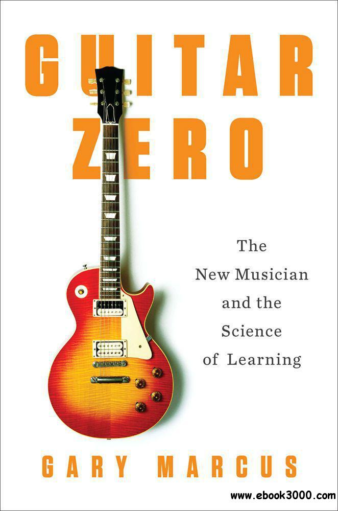 Guitar Zero: The New Musician and the Science of Learning free download