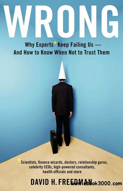 Wrong: Why experts* keep failing us--and how to know when not to trust them free download