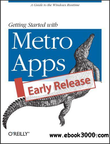 Getting Started with Metro Apps: A Guide to the Windows Runtime free download
