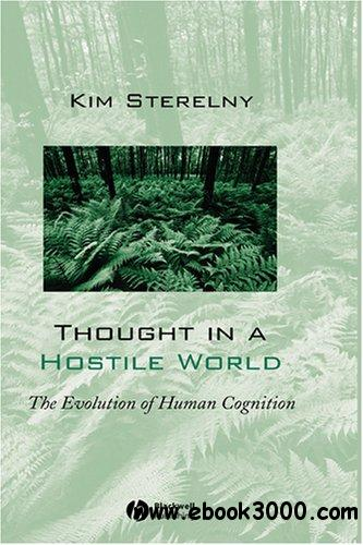 Thought in a Hostile World: The Evolution of Human Cognition free download