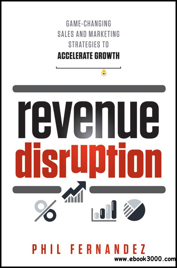 Revenue Disruption: Game-Changing Sales and Marketing Strategies to Accelerate Growth free download