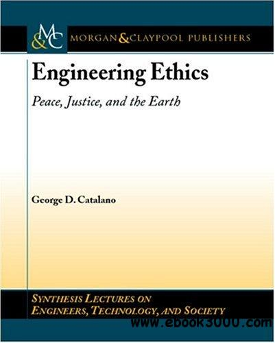 Engineering Ethics: Peace, Justice, and the Earth free download