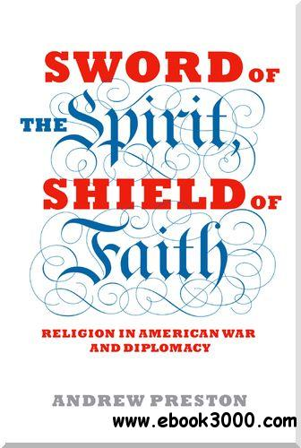 Sword of the Spirit, Shield of Faith: Religion in American War and Diplomacy free download